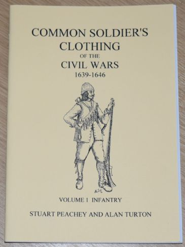 Common Soldier's Clothing of the Civil Wars 1639-1646, Volume 1 (Infantry)